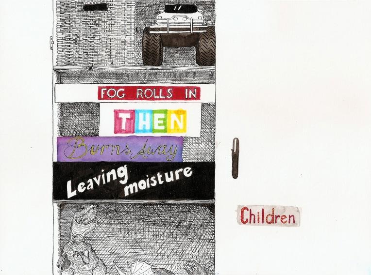 LOVE - fog rolls in - then - burns away - leaving moisture - children